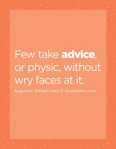 Few take advice, or physic, without wry faces at it. Advice Quotes, Life Quotes, Quote Of The Day, Physics, Faces, Inspirational Quotes, Random Thoughts, Motivation, Quotes About Life