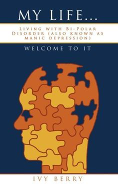 My Life...Welcome to It: Living with Bi-Polar Disorder (also known as manic depression) by Ivy Berry, http://www.amazon.com/dp/1438906544/ref=cm_sw_r_pi_dp_s0oNpb06PJPW1