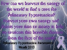 Pulmonary Hypertension.. a life threatening disease of the heart and lungs which currently does not have a cure!