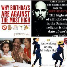 Birthdays are pagan. High Satanic holiday
