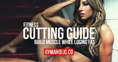Use this one simple trick to build muscle quick Fitness Cutting Guide: Build Muscle While Losing Fat