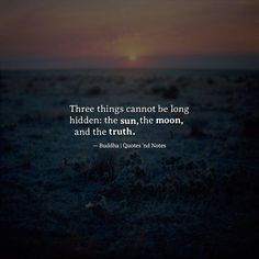 Three things cannot be long hidden: the sun the moon and the truth. - Buddha via (http://ift.tt/2nWhoZJ)