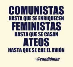 #Comunistas hasta que se enriquecen, #Feministas hasta que se casan, #Ateos hasta que se cae el avión. #Citas #Frases @Candidman