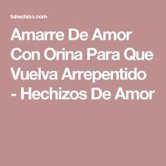 Amarre De Amor Con Orina Para Que Vuelva Arrepentido - Hechizos De Amor