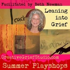 Upcoming Summer Playshops: Leaning Into Grief with Beth Newman - http://griefcoachingcertification.com/2015/07/upcoming-summer-playshops-leaning-into-grief-with-beth-newman/