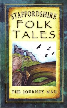 Staffordshire folk tales / [compiled and written by] The Journey Man Publicación Stroud, Gloucestershire : The History Press, 2012