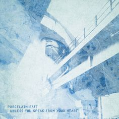 """Porcelain Raft -  """"Unless You Speak From Your Heart"""" (dream pop)"""