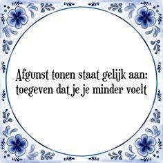 Afgunst tonen staat gelijk aan: toegeven dat je je minder voelt - Bekijk of bestel deze Tegel nu op Tegelspreuken.nl