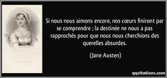 Si nous nous aimons encore, nos cœurs finiront par se comprendre ; la destinée ne nous a pas rapprochés pour que nous nous cherchions des querelles absurdes. (Jane Austen) #citations #JaneAusten