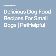 Simple Homemade Dog Food Recipes Small Dogs