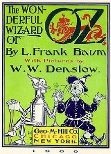 The Wonderful Wizard of Oz is an American children's novel written by author L. Frank Baum and illustrated by W. W. Denslow, originally published by the George M. Hill Company in Chicago on May 17, 1900. It has since been reprinted on numerous occasions, most often under the title The Wizard of Oz, which is the title of the popular 1902 Broadway musical as well as the iconic 1939 musical film adaptation.