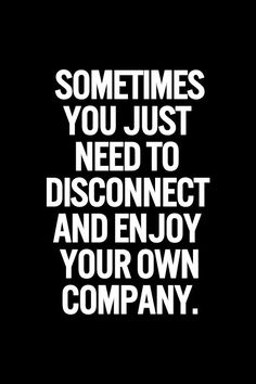 Sometimes you just need to disconnect and enjoy your own company. Introvert