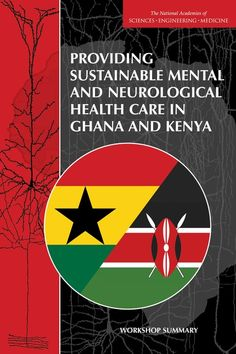 Providing Sustainable Mental and Neurological Health Care in Ghana and Kenya: Workshop Summary (2016). Download a free PDF at http://www.nap.edu/catalog/21793/providing-sustainable-mental-and-neurological-health-care-in-ghana-and-kenya?utm_source=pinterest