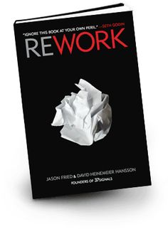 REWORK @Misha Chemey  an interesting book by a man who runs an innovative web design company.