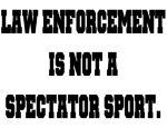 Law Enforcement is not a spectator sport - Police Humor Shop - Printfection.com