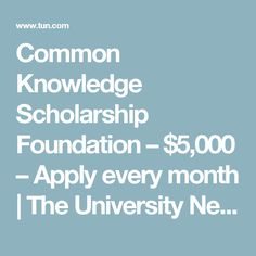 Common Knowledge Scholarship Foundation – $5,000 – Apply every month | The University Network