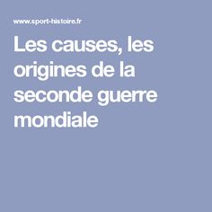 Les causes, les origines de la seconde guerre mondiale