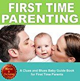 Free Kindle Book -   Parenting: A Clues and Blues Baby Guide Book for First Time Parents: (First Time Parents, First Time Parents Books, First Time Parenting, First Time Parents ... and Baby Books by Andrea L. Mortenson 5)