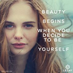 Today - decide to be yourself! You are beautiful!
