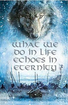 """""""What we do in life echoes in eternity."""""""