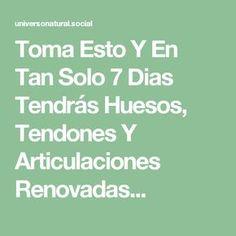 Toma Esto Y En Tan Solo 7 Dias Tendrás Huesos, Tendones Y Articulaciones Renovadas...