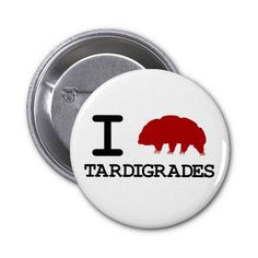 I Love Tardigrades Pinback Button...can't believe there's a pin for that @Angela Crook !!