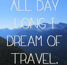 Dream of travel.