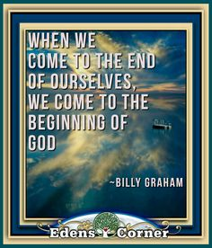 Best Ways to Get Past Yourself and Know God –  How can you know God and feel Go(o)d? You've got to come to the end of your Self; where you're tired of blaming others; believing in enemies and war… Let your old Self go, your liberation lies in... – Billy Graham quote - #EdensCorner #SpiritualQuote #Inspiration Godly Marriage, Godly Relationship, Daily Meditation, Meditation Practices, Spiritual Awakening, Spiritual Quotes, Prayer Service, Passion For Life, Billy Graham