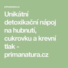 Unikátní detoxikační nápoj na hubnutí, cukrovku a krevní tlak - primanatura.cz Diabetes, Fitness, Life Is Good, Math Equations, Health, Style, Swag, Health Care, Life Is Beautiful