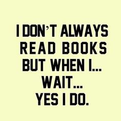 I read everyday. I love books. I Love Books, Good Books, Books To Read, My Books, Fangirl, Book Memes, Funny Book Quotes, Nerd Quotes, Humor Books