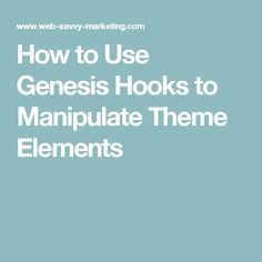 How to Use Genesis Hooks to Manipulate Theme Elements