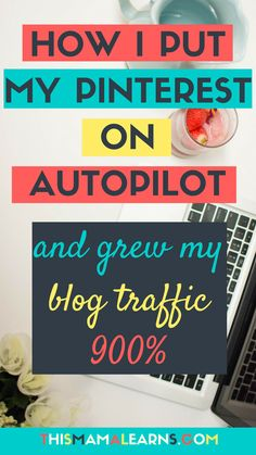 How I Put My Pinterest on Autopilot and Grew My Blog Traffic by 900% | This Mama Learns