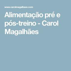 Alimentação pré e pós-treino - Carol Magalhães