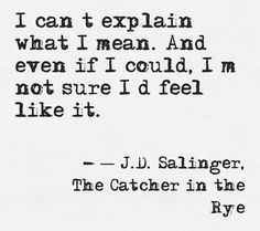 Salinger, The Catcher in the Rye quote Words Quotes, Book Quotes, Me Quotes, Sayings, Belle Quotes, Soul Qoutes, Great Quotes, Quotes To Live By, Inspirational Quotes