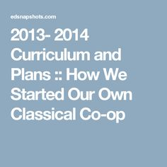 2013- 2014 Curriculum and Plans :: How We Started Our Own Classical Co-op