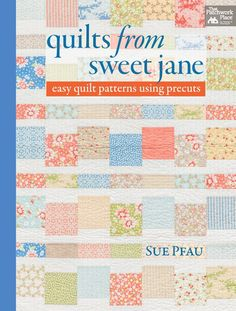 Quilts from Sweet Jane - easy quilt patterns using precuts by Sue Pfau