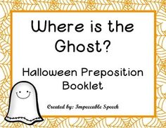 Free! Where is the Ghost targets the following prepositions: over, under, in front, behind, next to, between, far, near, left, right, in, on, and off. - repinned by @PediaStaff – Please Visit ht.ly/63sNt for all our pediatric therapy pins