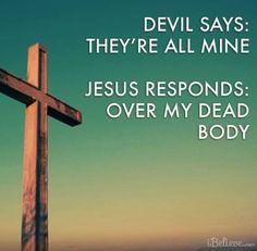 Jesus: Over My dead body!