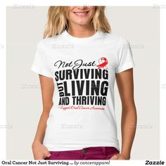 Oral Cancer Not Just Surviving But Living Shirts