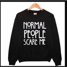 Normal People Scares Me Popular Hipster Trendy Swag Unisex T-Shirts jumpers/sweatshirt featuring polyvore fashion clothing tops hoodies sweatshirts grey women's clothing gray sweatshirt patterned sweatshirts grey sweatshirt hipster tops grey top