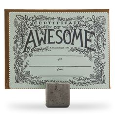 "Show someone you appreciate the things they do, big or small, by awarding  them this ""Certificate of Awesome"".  Die cut flat card with gold envelope.  Printed in the USA"