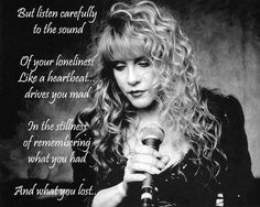 """Stevie Nicks - """"But listen carefully to the sound of your loneliness like a heartbeat drives you mad in the stillness of remembering what you had and what you lost. Stevie Nicks Quotes, Stevie Nicks Fleetwood Mac, Stevie Nicks Lyrics, Music Love, Music Is Life, My Music, Soul Music, Music Stuff, Fun Stuff"""