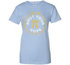 Shut Your Pi Hole Math 3.14 T Shirt T Shirt T-Shirt