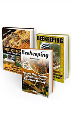 Beekeeping Guide: Everything You Need To Know About Beekeeping From Building Your First Bee Colony To Making Money From Honey: (keeping bees, raw honey, ... To Building Your First Bee Colony Book 2), Alexandra Grimm, Jason Perry - Amazon.com