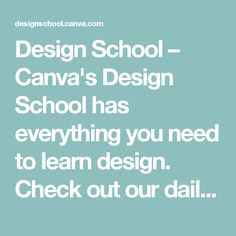 Design School – Canva's Design School has everything you need to learn design. Check out our daily design articles, interactive tutorials and awesome tips.