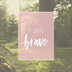 Mantra: I am brave. Click to choose your own Positive Affirmations to download or share.