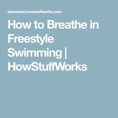 How to Breathe in Freestyle Swimming | HowStuffWorks