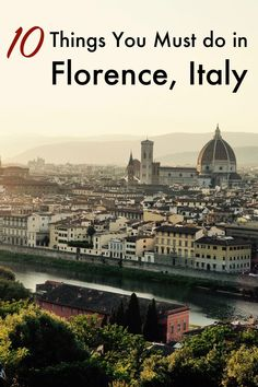 The 10 Things You Must Do in Florence, Italy - A Happy Passport #Italy #florence #europe #travel