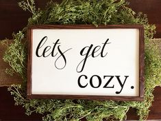 A personal favorite from my Etsy shop https://www.etsy.com/listing/577671806/lets-get-cozy-sign-farmhouse-sign