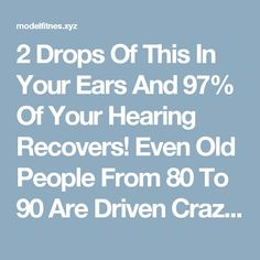 2 Drops Of This In Your Ears And 97% Of Your Hearing Recovers! Even Old People From 80 To 90 Are Driven Crazy By This Simple And Natural Remedy! | Fitness tips and tricks